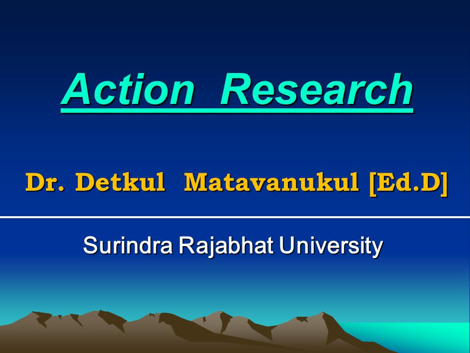 Action Research Dr. Detkul Matavanukul [Ed.D]